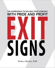 Exit Signs: The Expressway to Selling Your Company with Pride and Profit ebook by Pamela Dennis