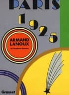 Paris 1925 ebook by Armand Lanoux