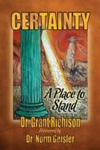 Certainty: A Place to Stand ebook by Dr Grant Richison,Dr Norman L Geisler