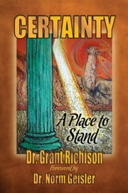 Certainty: A Place to Stand - A Critique of the Emergent Church of Postevangelists ebook by Dr Grant Richison,Dr Norman L Geisler
