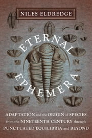 Eternal Ephemera - Adaptation and the Origin of Species from the Nineteenth Century Through Punctuated Equilibria and Beyond ebook by Niles Eldredge