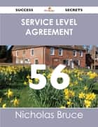 Service Level Agreement 56 Success Secrets - 56 Most Asked Questions On Service Level Agreement - What You Need To Know ebook by Nicholas Bruce