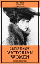 3 Books To Know Victorian Women ebook by Emily Brontë, George Eliot, Elizabeth Gaskell,...