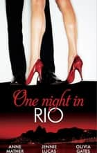 One Night in... Rio: The Brazilian Millionaire's Love-Child / Virgin Mistress, Scandalous Love-Child / The Surgeon's Runaway Bride (Mills & Boon M&B) ebook by Anne Mather, Jennie Lucas, Olivia Gates