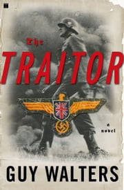 The Traitor - A Novel ebook by Guy Walters