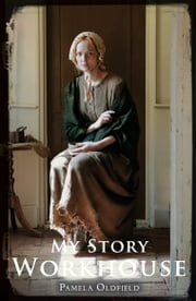 My Story: Workhouse ebook by Pamela Oldfield