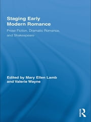 Staging Early Modern Romance - Prose Fiction, Dramatic Romance, and Shakespeare ebook by Mary Ellen Lamb,Valerie Wayne