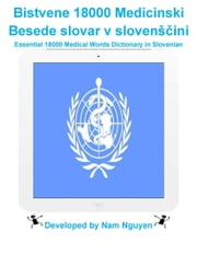 Bistvene 18000 Medicinski Besede slovar v slovenščini - Essential 18000 Medical Words Dictionary in Slovenian ebook by Nam Nguyen
