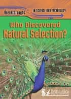 Who Discovered Natural Selection? ebook by Anna Claybourne, Britannica Digital Learning