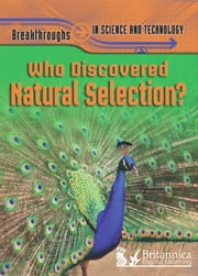 Who Discovered Natural Selection? ebook by Anna Claybourne,Britannica Digital Learning
