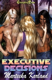 Executive Decisions (Collection) ebook by Marteeka Karland