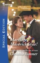 Marriage, Maverick Style! ebook by Christine Rimmer
