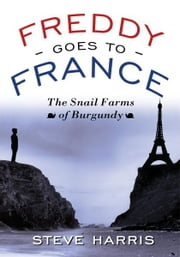 Freddy Goes to France - the snail farms of Burgundy ebook by Steve Harris