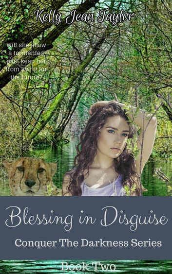 Blessing in Disguise - Conquer the Darkness Series, #2 ebook by Kelly Jean Taylor
