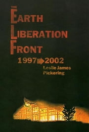 The Earth Liberation Front 1997-2002 ebook by Pickering, Leslie James
