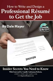 How to Write and Design a Professional Résumé to Get the Job: Insider Secrets You Need to Know ⿿ With Companion CD-ROM ebook by Mayer, Dale