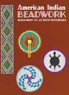 "American Indian Beadwork ebook by J.F. ""Buck"" Burshears, W. Ben Hunt"
