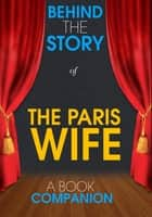 The Paris Wife - Behind the Story (A Book Companion) - For the Fans, By the Fans ebook by Behind the Story