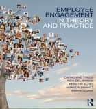Employee Engagement in Theory and Practice ebook by Catherine Truss,Kerstin Alfes,Rick Delbridge,Amanda Shantz,Emma Soane