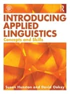 Introducing Applied Linguistics - Concepts and Skills ebook by Susan Hunston, David Oakey