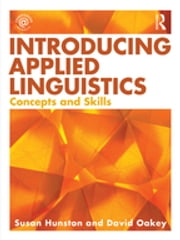 Introducing Applied Linguistics - Concepts and Skills ebook by Susan Hunston,David Oakey