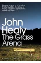 The Grass Arena - An Autobiography eBook by John Healy, Colin MacCabe
