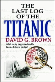 The Last Log of the Titanic ebook by Brown, David