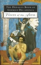 The Dedalus Book of German Decadence - Voices from the Abyss ebook by Ray Furness, Mike Mitchell