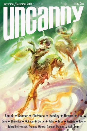 Uncanny Magazine Issue 1 - A Magazine of Science Fiction and Fantasy ebook by Michael Damian Thomas,Lynne M. Thomas