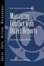 Managing Conflict with Direct Reports ebook by Center for Creative Leadership (CCL), Barbara Popejoy, Brenda J. McManigle
