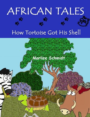 African Tales: How Tortoise Got His Shell ebook by Marlize Schmidt