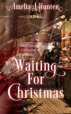 Waiting For Christmas ebook by Amelia J Hunter