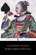 The Queen of Spades and Other Stories ebook by Alexander Pushkin, Rosemary Edmonds
