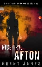 Nice Try, Afton: Afton Morrison, Book 3 ebook by Brent Jones