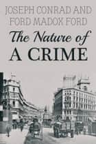 The Nature of a Crime ebook by Joseph Conrad, Ford Maddox Ford