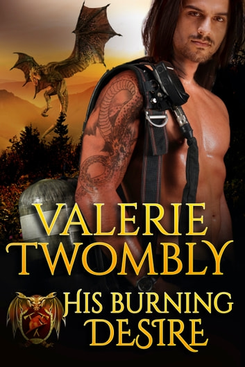 His Burning Desire - Dragon Shifter Fire & Rescue ebook by Valerie Twombly
