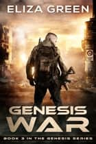 Genesis War - Dystopian Science Fiction ebook by Eliza Green