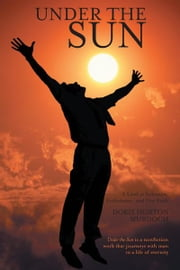Under the Sun - A Look at Solomon, Ecclesiastes, and Our Faith ebook by Doris Horton Murdoch