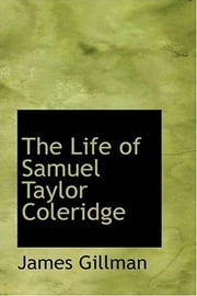 The Life Of Samuel Taylor Coleridge ebook by James Gillman