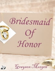 Bridesmaid of Honor ebook by Graysen Morgen