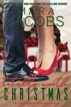 Totally Worth Christmas - A Holiday Novella ebook by Mara Jacobs