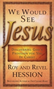 We Would See Jesus - Discovering God's Provision for You in Christ ebook by Roy Hession,Revel Hession