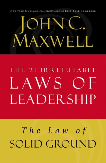 The Law of Solid Ground - Lesson 6 from The 21 Irrefutable Laws of Leadership ebook by John C. Maxwell