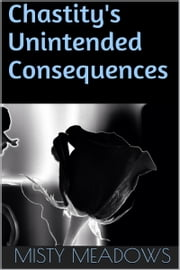 Chastity's Unintended Consequences (Femdom, Chastity) ebook by Misty Meadows