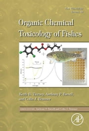 Fish Physiology: Organic Chemical Toxicology of Fishes ebook by Keith B. Tierney,Anthony P. Farrell,Colin J. Brauner