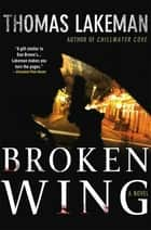 Broken Wing - A Mike Yeager and Peggy Weaver Mystery ebook by Thomas Lakeman