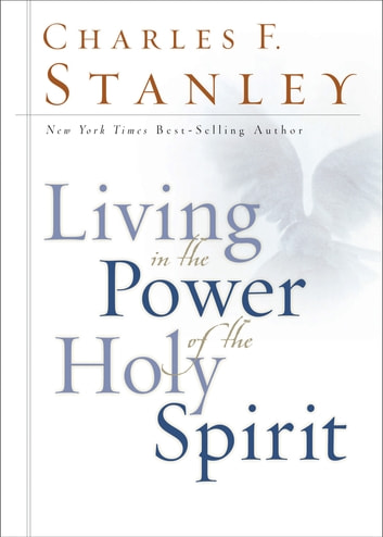 Living in the Power of the Holy Spirit ebook by Charles F. Stanley
