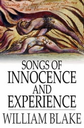 Songs of Innocence and Experience - Shewing the Two Contrary States of the Human Soul ebook by William Blake