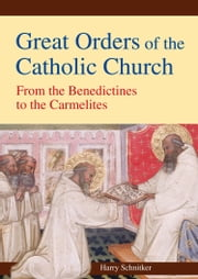 Great Orders of the Catholic Church - From the Benedictines to the Carmelites ebook by Harry Schnitker