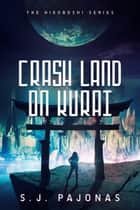 Crash Land on Kurai ebook by S. J. Pajonas